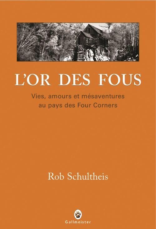 L'or des fous ; vies, amours et mésaventures au pays des Four Corners