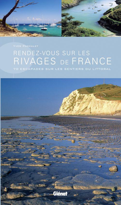 Rendez-vous sur les rivages de France ; 70 escapades sur les sentiers du littoral