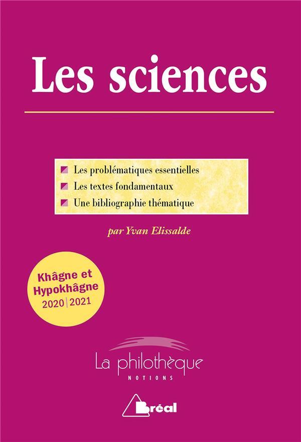 Les sciences ; les problématiques essentielles, les textes fondamentaux, une bibliographie thématique ; khâgne / hypokhâgne (édition 2020/2021)