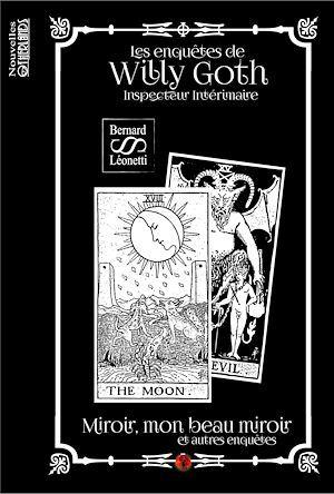 Les enquêtes de Willy Goth, inspecteur intérimaire ; miroir, mon beau miroir et autres enquêtes