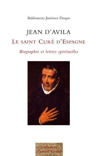 Jean d'Avila ; le saint curé d'Espagne ; biographie et lettres spirituelles