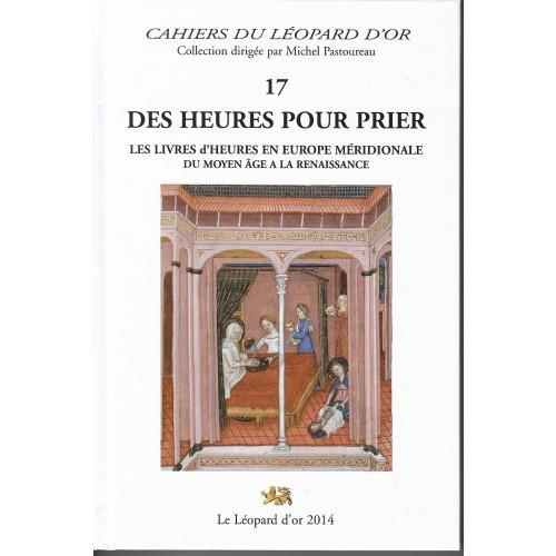 Des heures pour prier ; les livres d'heures en Europe meridionale du Moyen Age à la Renaissance
