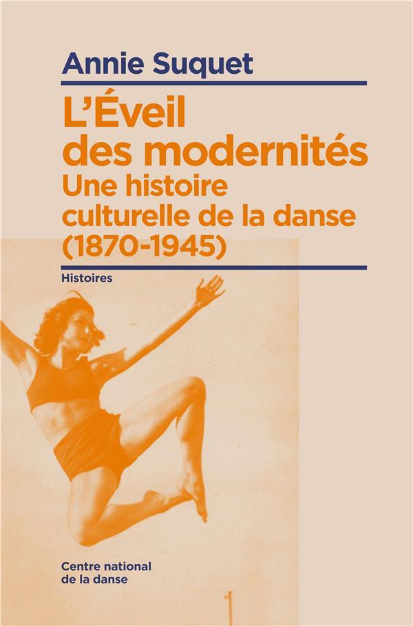 L'éveil des modernités ; une histoire culturelle de la danse (1870-1945)