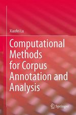 Computational Methods for Corpus Annotation and Analysis  - Xiaofei Lu