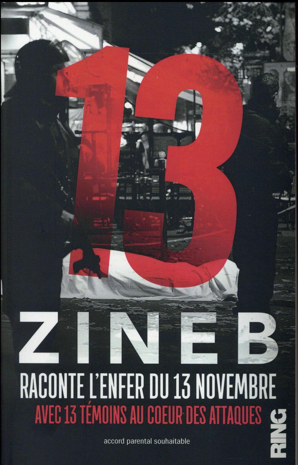 13 ; Zineb raconte l'enfer du 13 novembre ; avec 13 témoins au coeur des attaques