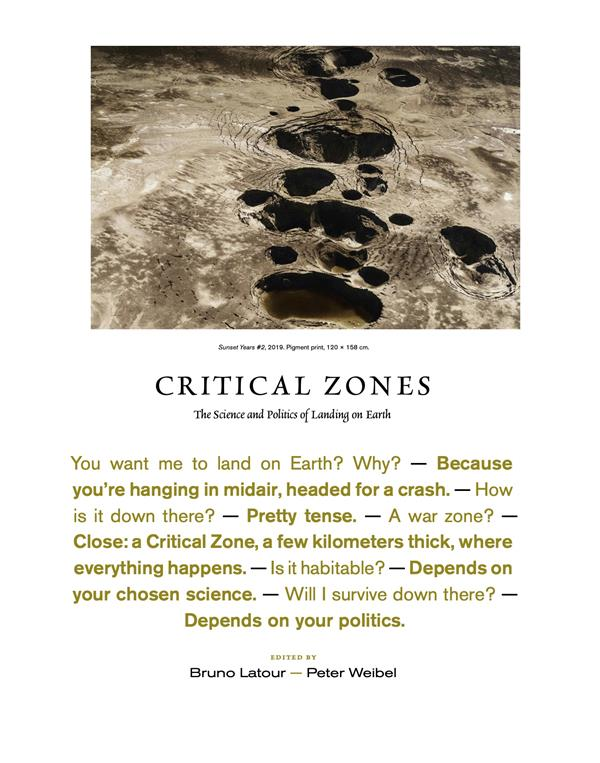 Critical Zones The Science And Politics Of Landing On Earth /Anglais