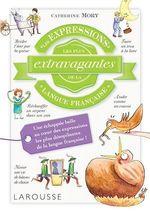 Vente Livre Numérique : Les expressions les plus extravagantes de la langue française  - Catherine Mory - Tiphaine Desmoulière