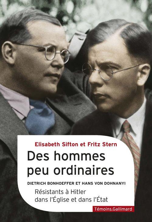 des hommes peu ordinaires ; Dietrich bonhoeffer et Hans Von Dohnanyi, résistants à Hitler dans l'Eglise et dans l'Etat