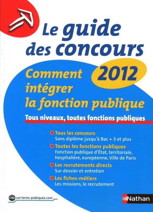 Le guide des concours 2012 ; comment intégrer la fonction publique