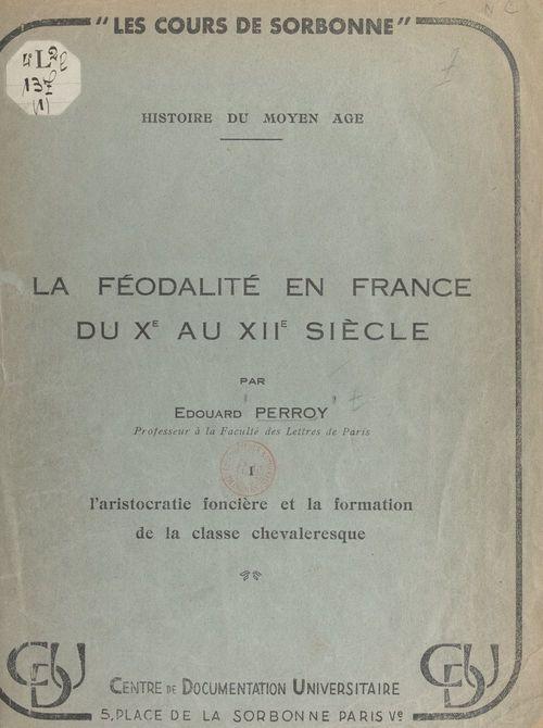 La féodalité en France du Xe au XIIe siècle (1). L'aristocratie foncière et la formation de la classe chevaleresque
