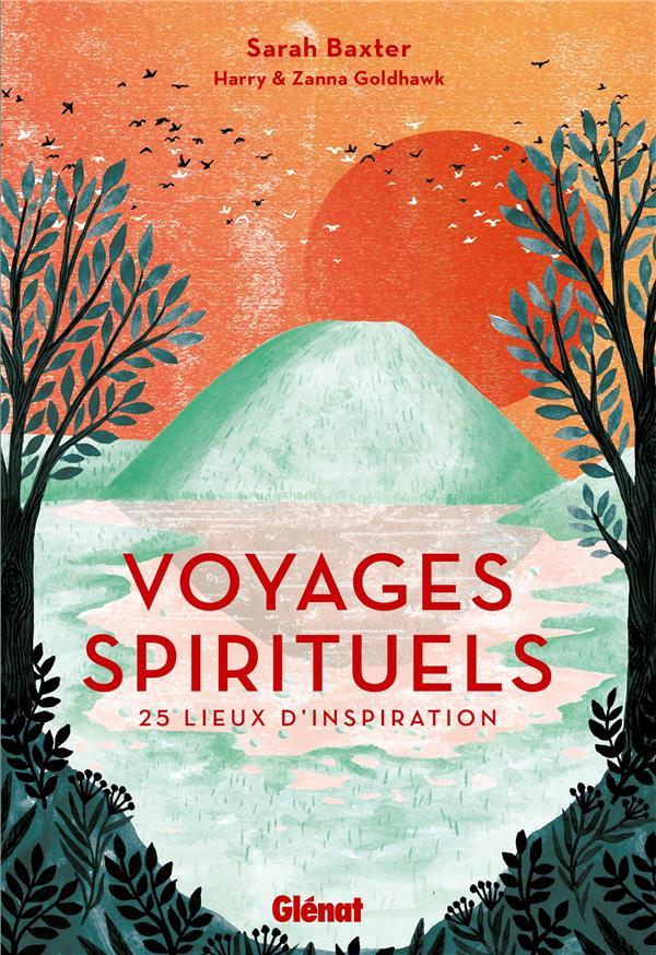 Voyages spirituels ; 25 lieux d'inspiration