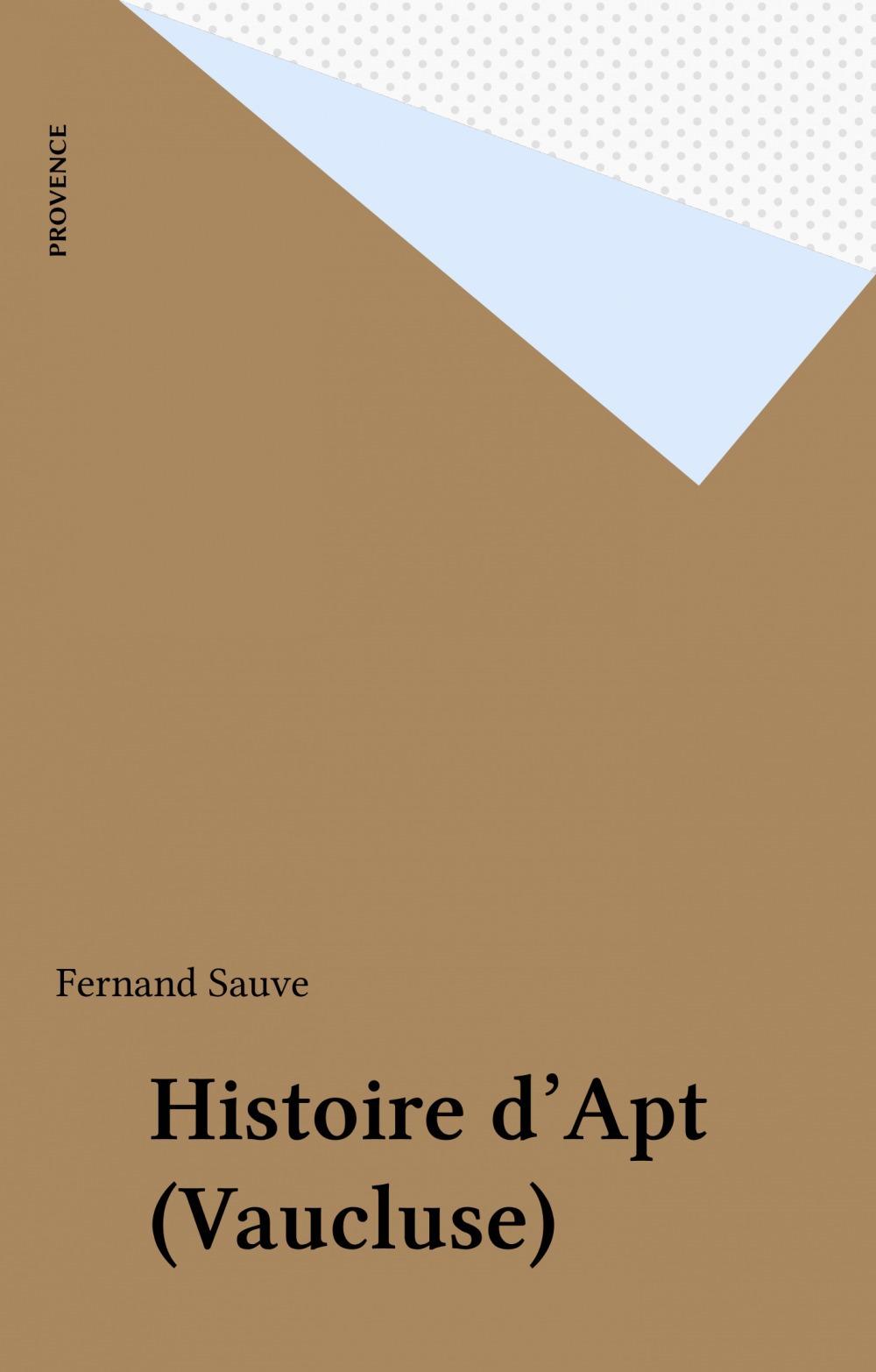 Histoire d'Apt (Vaucluse)  - Fernand Sauve