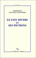 Le Fait divers et ses fictions  - Frédérique Toudoire-Surlapierre