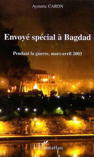 Envoye special a bagdad - pendant la guerre, mars-avril 2003