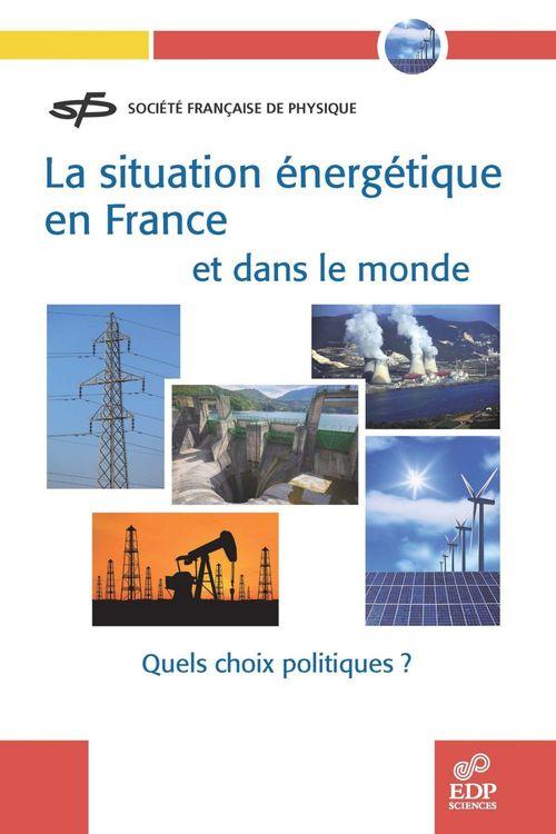 La situation énergétique en France et dans le monde ; quels choix politiques ?