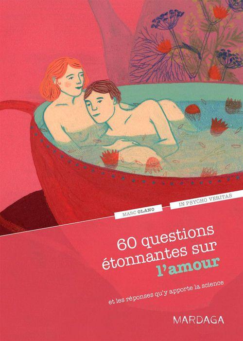 60 questions étonnantes sur l'amour ; et les réponses qu'y apporte la science