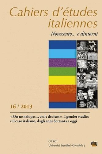 Cahiers d'etudes italiennes. novecento... e dintorni, n  16 / 2013.  on ne nait pas  on le devient