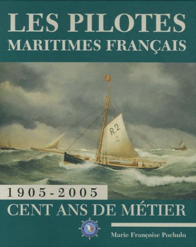 Les pilotes maritimes français ; 1905-2005, cent ans de métier