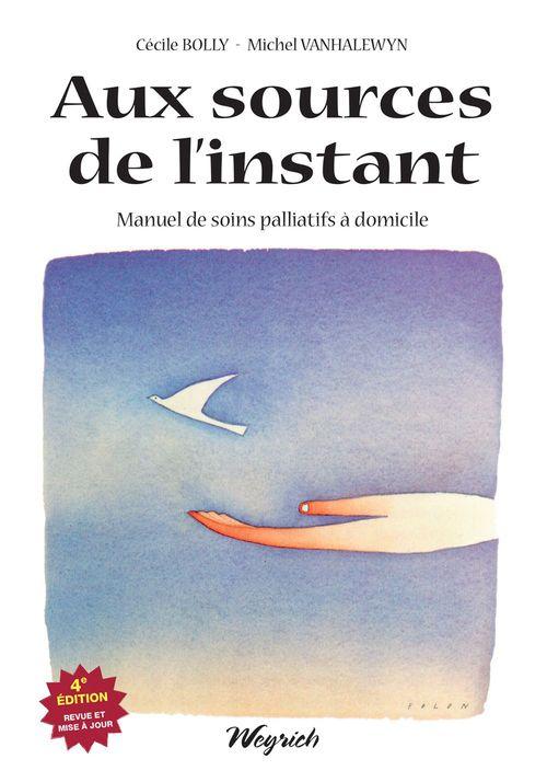 Sources de l'instant (aux) 4eme edition  manuel de soins palliatifs a domicile