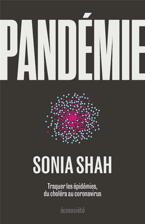 Pandémie ; traquer les épidémies, du choléra aux coronavirus