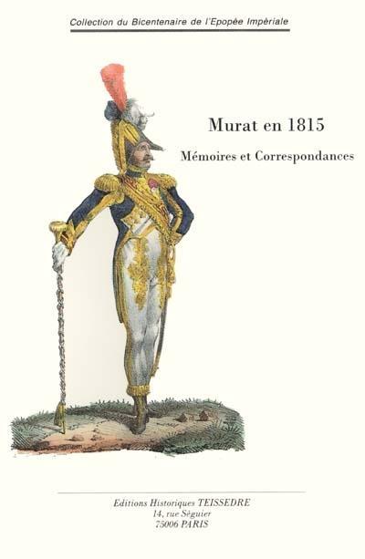 Murat en 1815 ; mémoires et correspondances