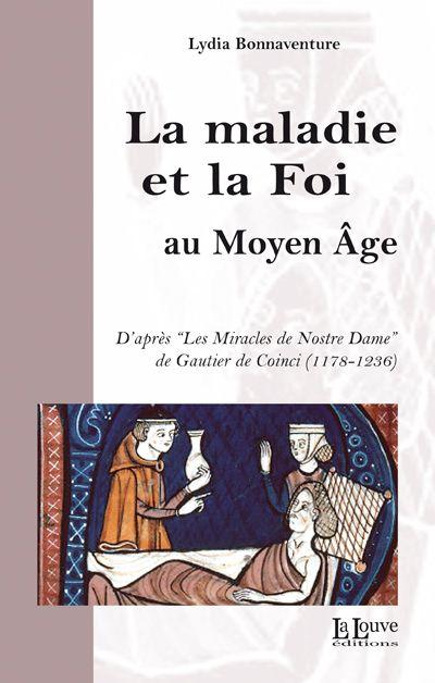 La maladie et la foi au Moyen Age ; d'après