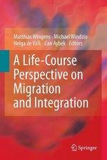 A Life-Course Perspective on Migration and Integration  - Michael Windzio - Matthias Wingens - Helga de Valk - Can Aybek