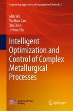 Intelligent Optimization and Control of Complex Metallurgical Processes  - Xin Chen - Min Wu - Weihua Cao - Jinhua She