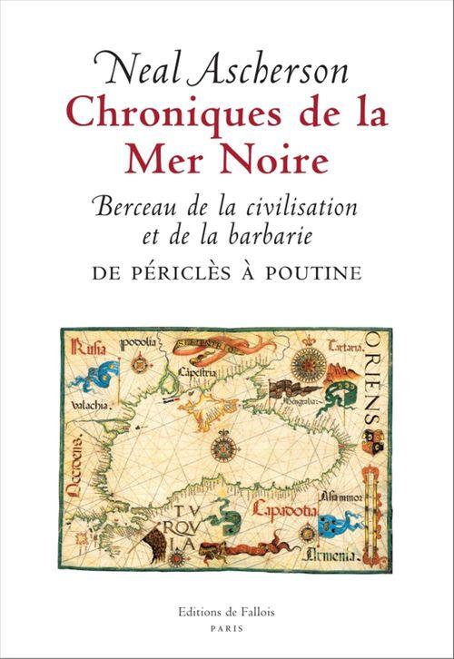 Chroniques de la Mer Noire ; berceau de la civilisation et de la barbarie ; de Périclès à Poutine