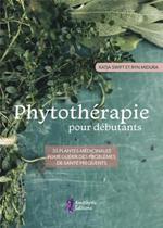 Couverture de Phytothérapie pour débutants ; 35 plantes médicinales pour guérir des problèmes de santé fréquents