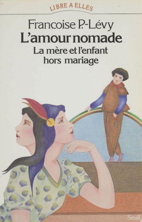 Amour nomade. la mere et l'enfant hors mariage (xvie-xxe siecle) (l')