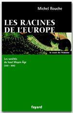 Les racines de l'Europe  - Michel Rouche