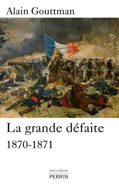 la grande défaite ; 1870-1871