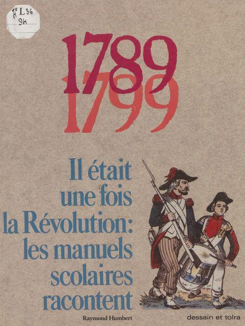 1789-1799 : il était une fois la Révolution  - Raymond Humbert