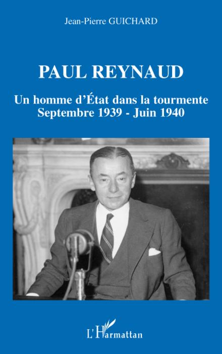 Paul Reynaud ; un homme d'Etat dans la tourmente ; septembre 1939 - juin 1940