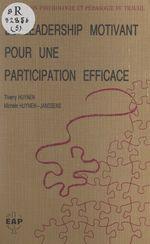 Le leadership motivant pour une participation efficace  - Michèle Huynen-Janssens - Thierry Huynen