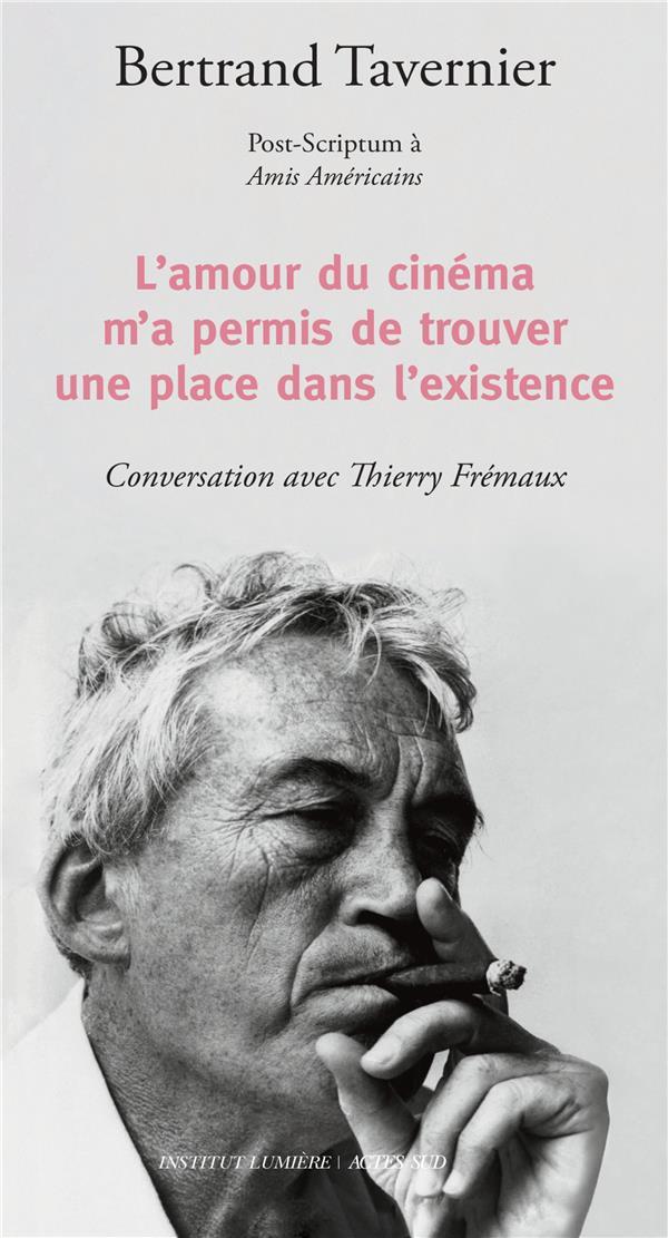 L'amour du cinéma m'a permis de trouver une place dans l'existence : post-scriptum à Amis américains ; conversation avec Thierry Frémeaux