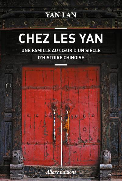 Chez les Yan ; une famille au coeur d'un siècle d'histoire chinoise