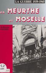 La guerre 1939-1945 en Meurthe-et-Moselle