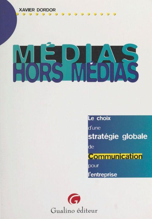 Médias, hors médias : le choix d'une stratégie globale de communication pour l'entreprise