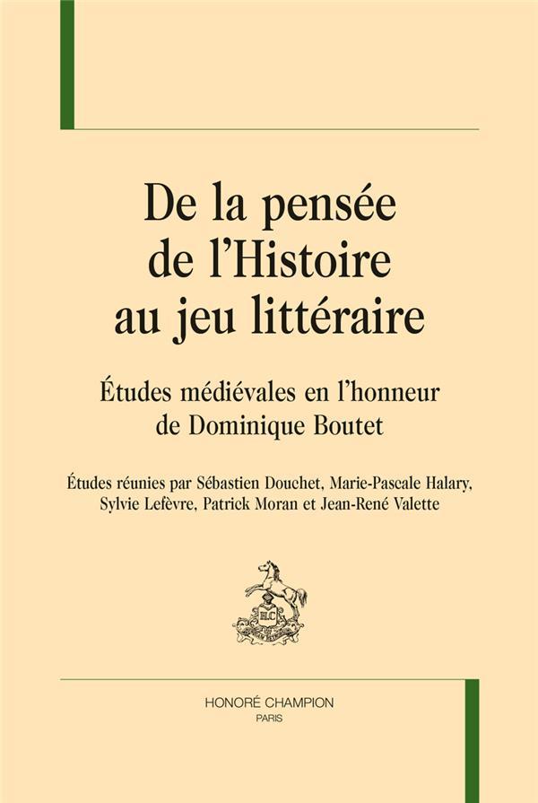 De la pensée de l'Histoire au jeu littéraire ; études médiévales en l'honneur de Dominique Boutet