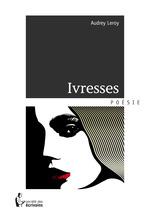 Vente EBooks : Ivresses  - Audrey Leroy