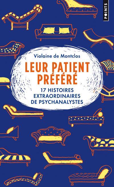 LEUR PATIENT PREFERE  -  17 HISTOIRES EXTRAORDINAIRES DE PSYCHANALYSTES DE MONTCLOS VIOLAINE