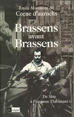 Brassens avant Brassens : de Sète à l'impasse Florimont  - Emile Miramont