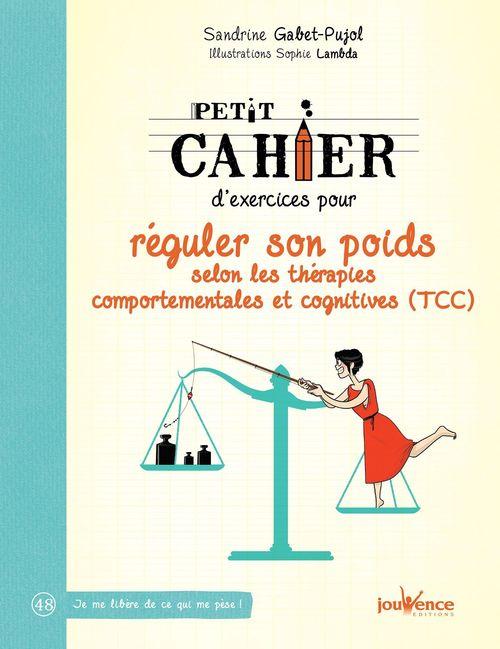 Petit cahier d'exercices pour réguler son poids selon les thérapies comportementales et cognitives  - Sandrine Gabet-Pujol  - Sophie Lambda