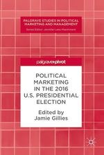 Political Marketing in the 2016 U.S. Presidential Election  - Jamie Gillies