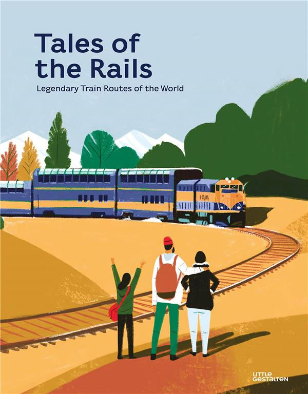 Tales of the rails ; legendary train routes of the world