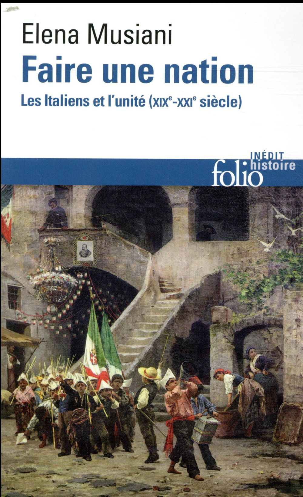 Faire une nation ; les Italiens et l'unité (XIXe-XXe siècle)