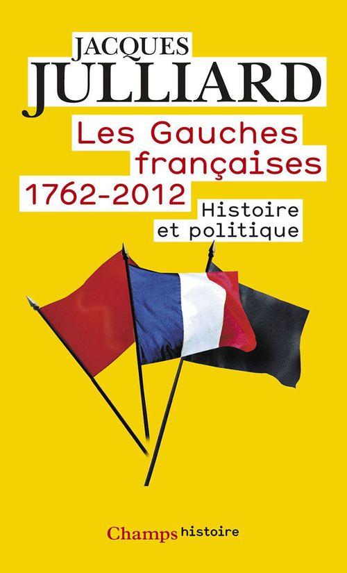 Les gauches francaises, 1762 - 2012 ; histoire et politique