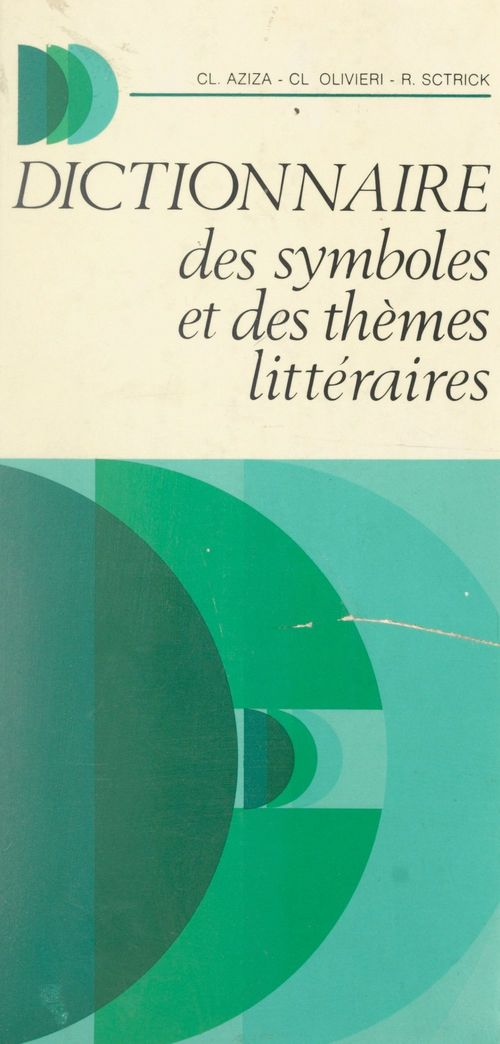 Dictionnaire des symboles et des thèmes littéraires  - Claude Olivieri  - Claude AZIZA  - Robert Sctrick